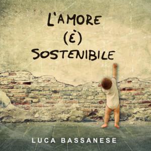 Luca_Bassanese_Lamore_è_sostenibile